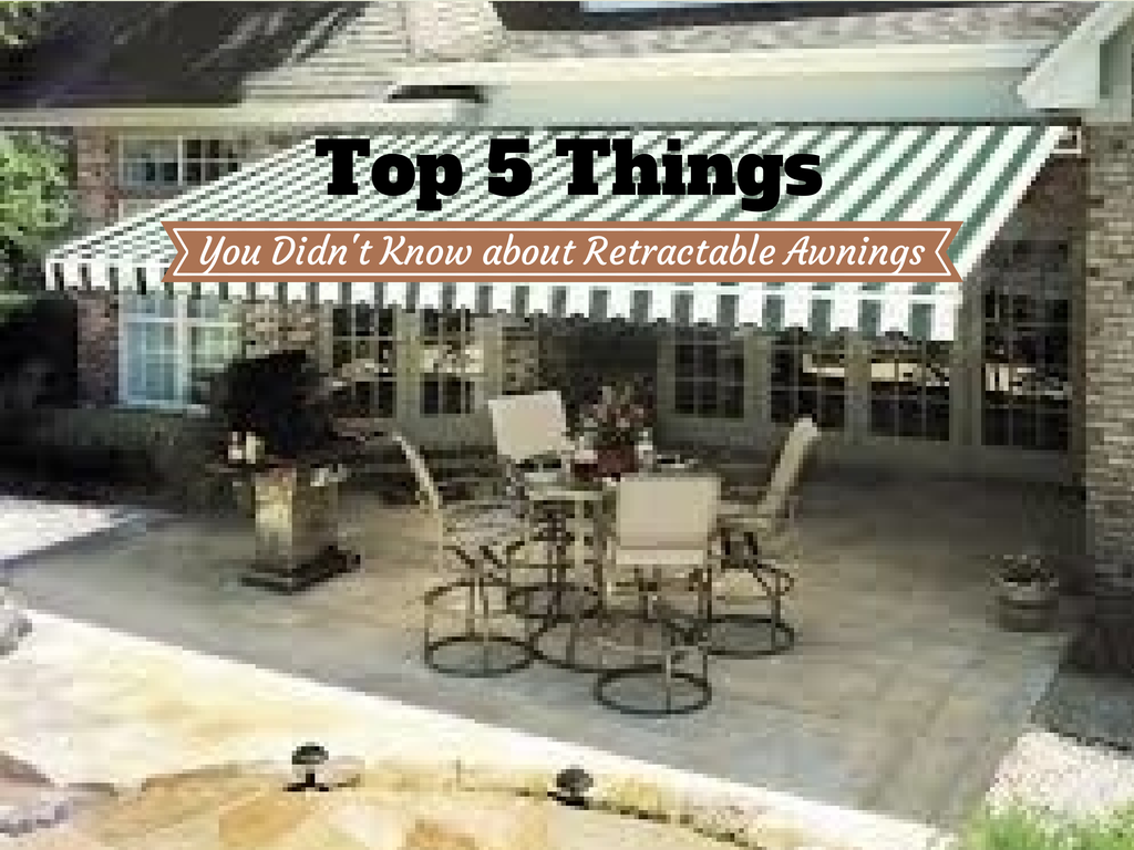 top 5 things you didnt know about retractable awnings